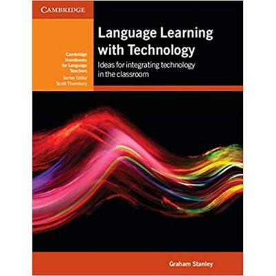 Language Learning with Technology: Ideas for Integrating Technology in the Classroom - Graham Stanley