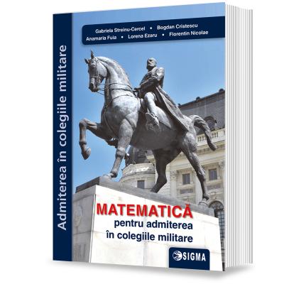 Matematica pentru admiterea in colegiile militare - Gabriela Streinu-Cercel