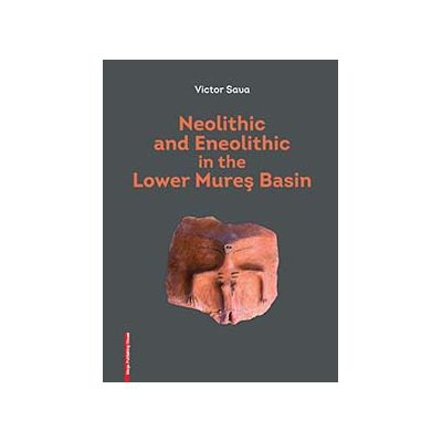 Neolithic and Eneolothic in the Lower Mures Basin - Victor Sava