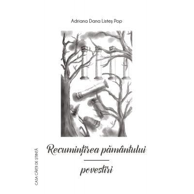 Recumintirea pamantului - Adriana Dana Listes-Pop