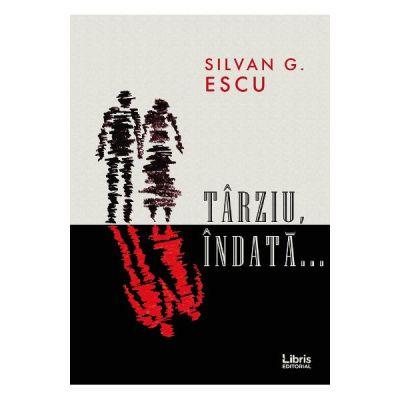 Tarziu, indata... - Silvan G. Escu