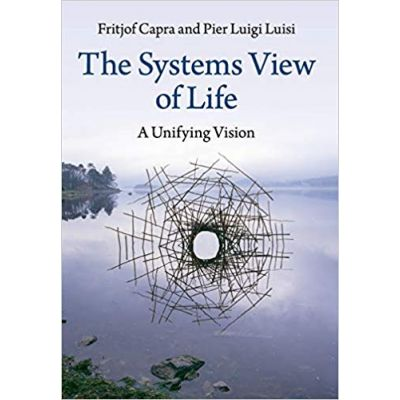 The Systems View of Life: A Unifying Vision - Fritjof Capra, Pier Luigi Luisi