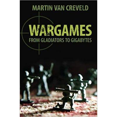 Wargames: From Gladiators to Gigabytes - Professor Martin van Creveld