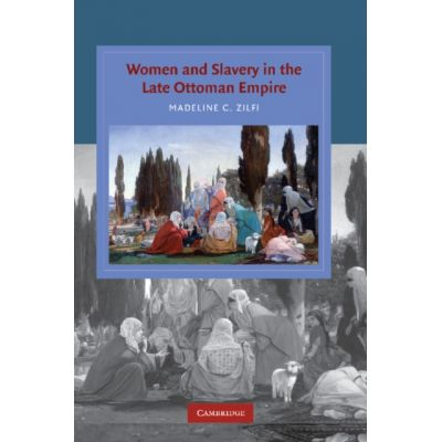 Women and Slavery in the Late Ottoman Empire: The Design of Difference - Madeline Zilfi