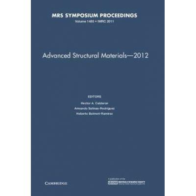 Advanced Structural Materials – 2012: Volume 1485 - Hector A. Calderon, Armando Salinas-Rodriguez, Heberto Balmori-Ramirez
