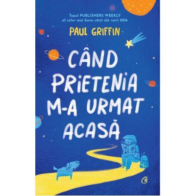 Cand prietenia m-a urmat acasa - Paul Griffin