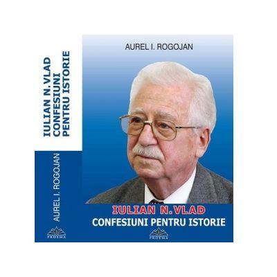 Confesiuni pentru istorie autor Rogojan, Aurel I