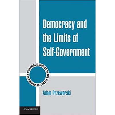 Democracy and the Limits of Self-Government - Adam Przeworski
