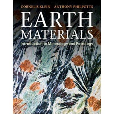 Earth Materials: Introduction to Mineralogy and Petrology - Cornelis Klein, Anthony R. Philpotts