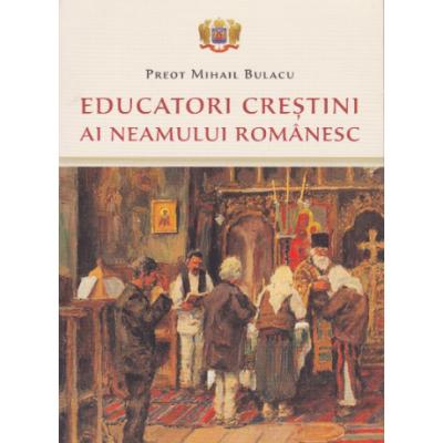 Educatori crestini ai neamului romanesc - Pr. Mihail Bulacu