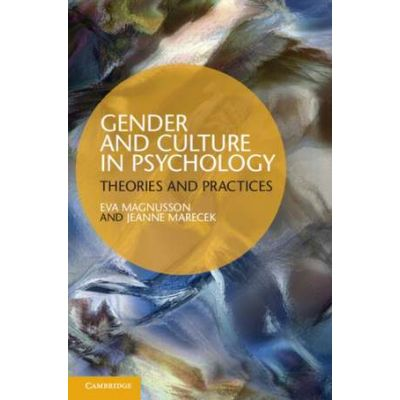 Gender and Culture in Psychology: Theories and Practices - Eva Magnusson, Jeanne Marecek