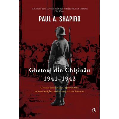 Ghetoul din Chisinau 1941-1942 - Paul A. Shapiro