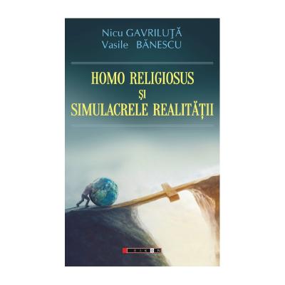 Homo Religiosus si simulacrele realitatii - Nicu Gavriluta, Vasile Banescu