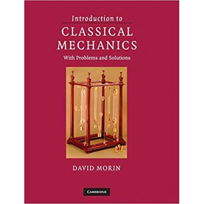 Introduction to Classical Mechanics: With Problems and Solutions - David Morin