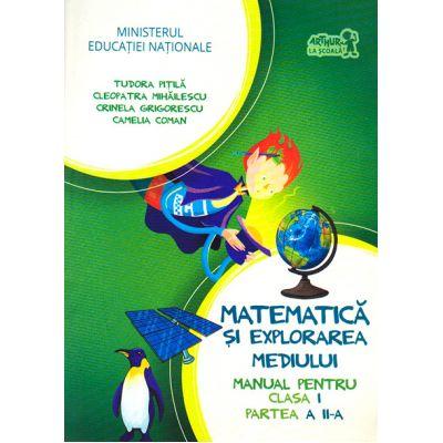 Matematica si explorarea mediului. Manual pentru clasa I, Partea a II-a cu CD - Cleopatra Mihailescu, Tudora Pitila, Camelia Coman, Crinela Grigorescu
