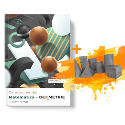 De-a geometria… Matematica - GEOMETRIE Clasele V-VIII + Set 7 corpuri geometrice 3D oferite gratuit