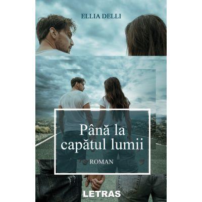 Pana la capatul lumii (editie tiparita) - Ellia Delli