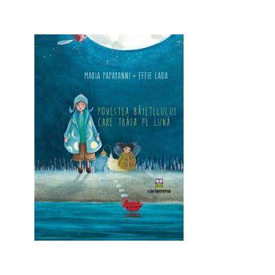 Povestea baietelului care traia pe luna - Maria Papayanni
