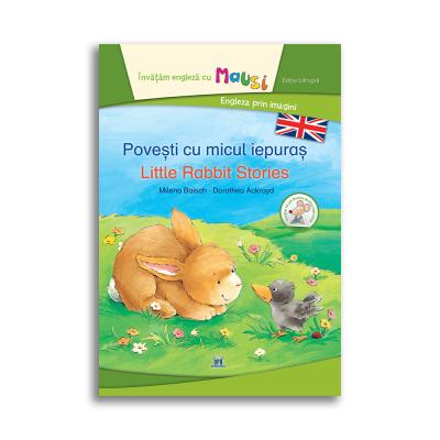 Povesti cu micul iepuras. Little rabbit stories. Bilingv - Milena Baisch