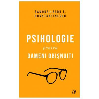 Psihologie pentru oameni obisnuiti. Editie de colectie. Volumele 1, 2 - Ramona si Radu F. Constantinescu