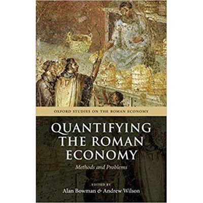 Quantifying the Roman Economy: Methods and Problems - Alan Bowman, Andrew Wilson