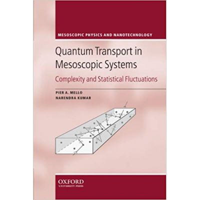 Quantum Transport in Mesoscopic Systems: Complexity and Statistical Fluctuations. A Maximum Entropy Viewpoint - Pier A. Mello, Narendra Kumar
