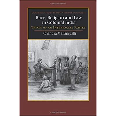 Race, Religion and Law in Colonial India: Trials of an Interracial Family - Chandra Mallampalli