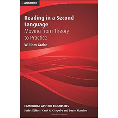 Reading in a Second Language: Moving from Theory to Practice - William Grabe