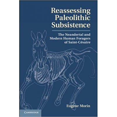 Reassessing Paleolithic Subsistence: The Neandertal and Modern Human Foragers of Saint-Cesaire - Dr Eugene Morin