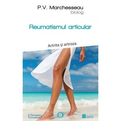 Reumatismul articular. Artrita si artroza - Pierre Valentin Marchesseau