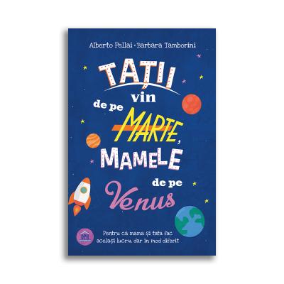 Tatii vin de pe Marte, mamele de pe Venus - Alberto Pellai, Barbara Tamborini