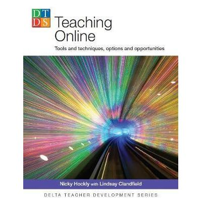 Teaching Online. Tools and techniques, options and opportunities - Nicky Hockly