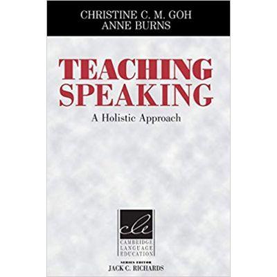 Teaching Speaking: A Holistic Approach - Christine C. M. Goh, Anne Burns