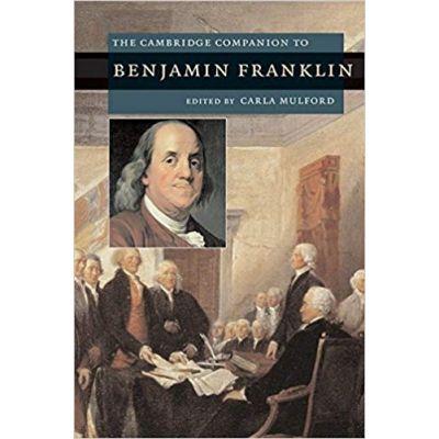 The Cambridge Companion to Benjamin Franklin - Carla Mulford