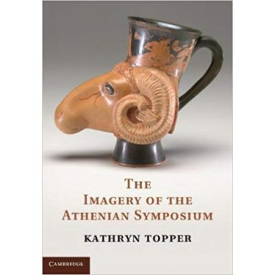 The Imagery of the Athenian Symposium - Kathryn Topper