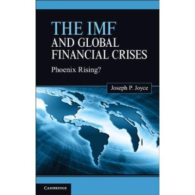 The IMF and Global Financial Crises: Phoenix Rising? - Joseph P. Joyce