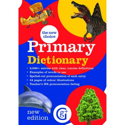 The New Choice Primary Dictionary. 8000 entries, age 7+ Primary 4 and 5