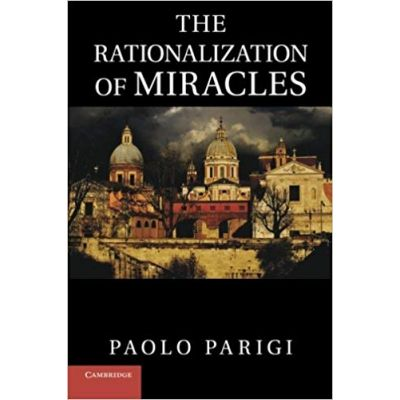 The Rationalization of Miracles - Paolo Parigi