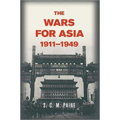 The Wars for Asia, 1911–1949 - S. C. M. Paine