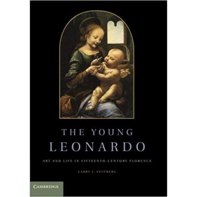 The Young Leonardo: Art and Life in Fifteenth-Century Florence - Larry J. Feinberg