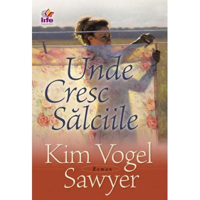 Unde cresc salciile - Kim Vogel Sawyer