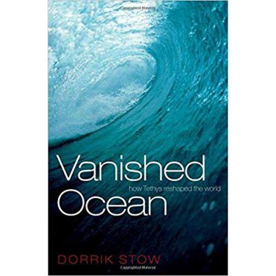 Vanished Ocean: How Tethys Reshaped the World - Dorrik Stow