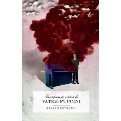 Variatiuni pe o tema de Vater-Puccini - Razvan Petrescu