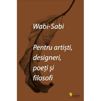 Wabi-Sabi pentru artisti, designeri, poeti si filosofi - Leonard Koren