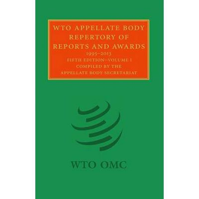 WTO Appellate Body Repertory of Reports and Awards 2 Volume Hardback Set: 1995–2013