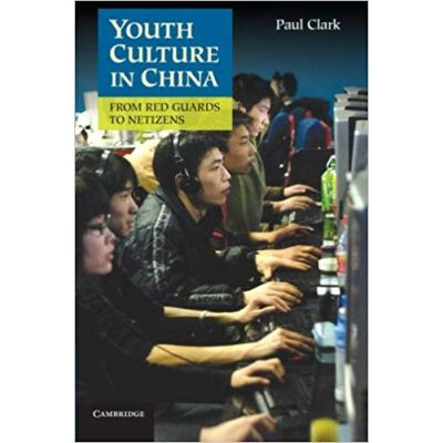 Youth Culture in China: From Red Guards to Netizens - Paul Clark