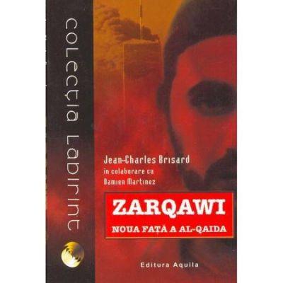 Zarqawi, noua fata a Al-Qaida - Jean Charles-Brisard, Damien Martinez, Ed. Aquila