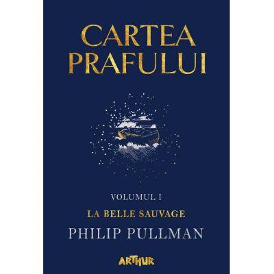 Cartea Prafului I: La Belle Sauvage - Philip Pullman