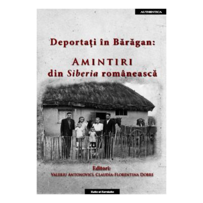 Deportati in Baragan. Amintiri din Siberia romaneasca