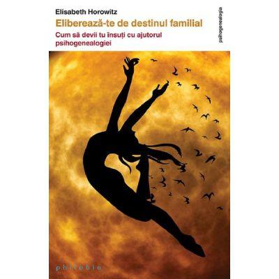 Elibereaza-te de destinul familial - Elisabeth Horowitz